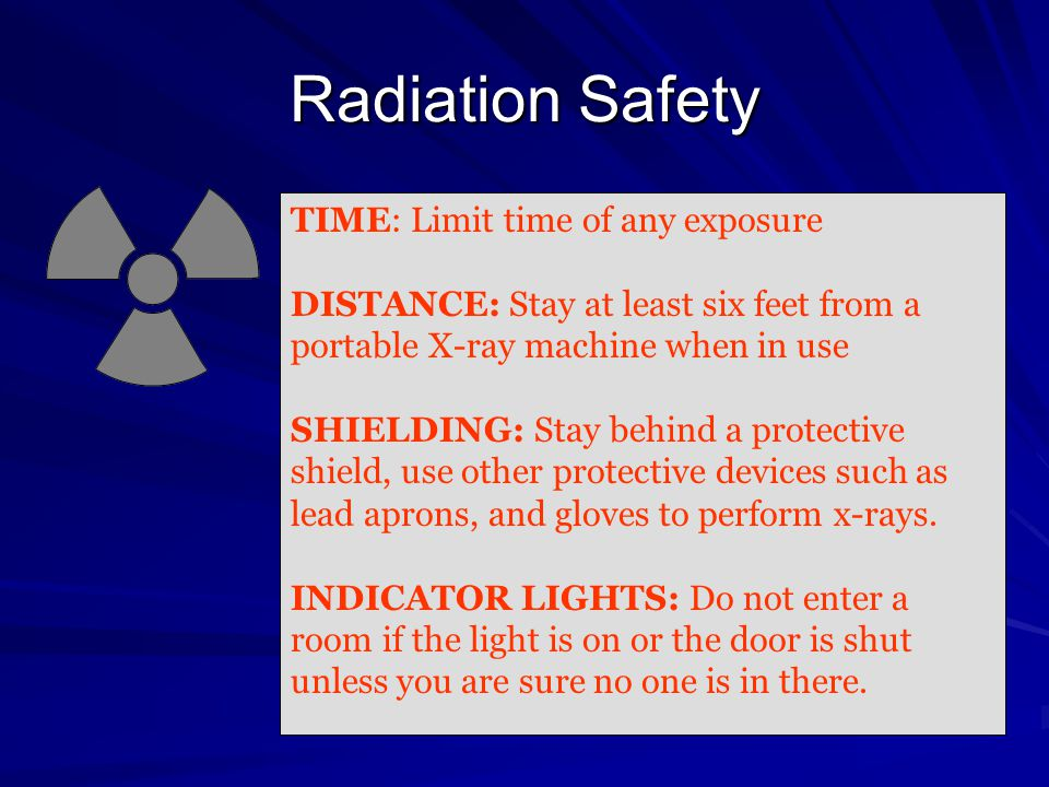 Radiation Safety TIME: Limit time of any exposure