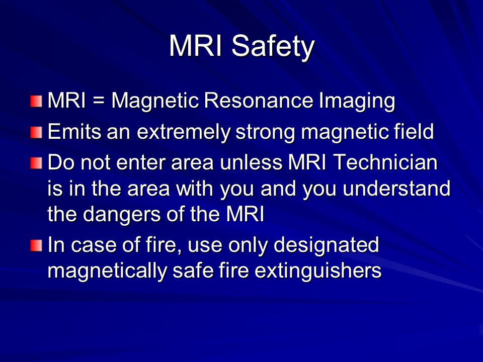 MRI Safety MRI = Magnetic Resonance Imaging