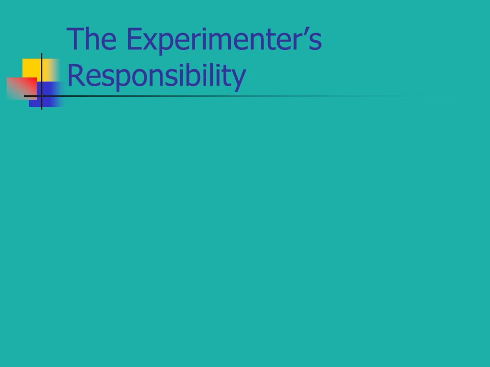 The Experimenter's Responsibility
