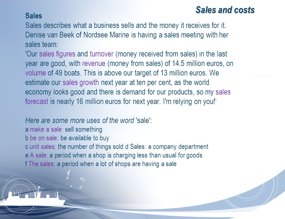 Sales and costs Sales. Sales describes what a business sells and the money it receives for it.