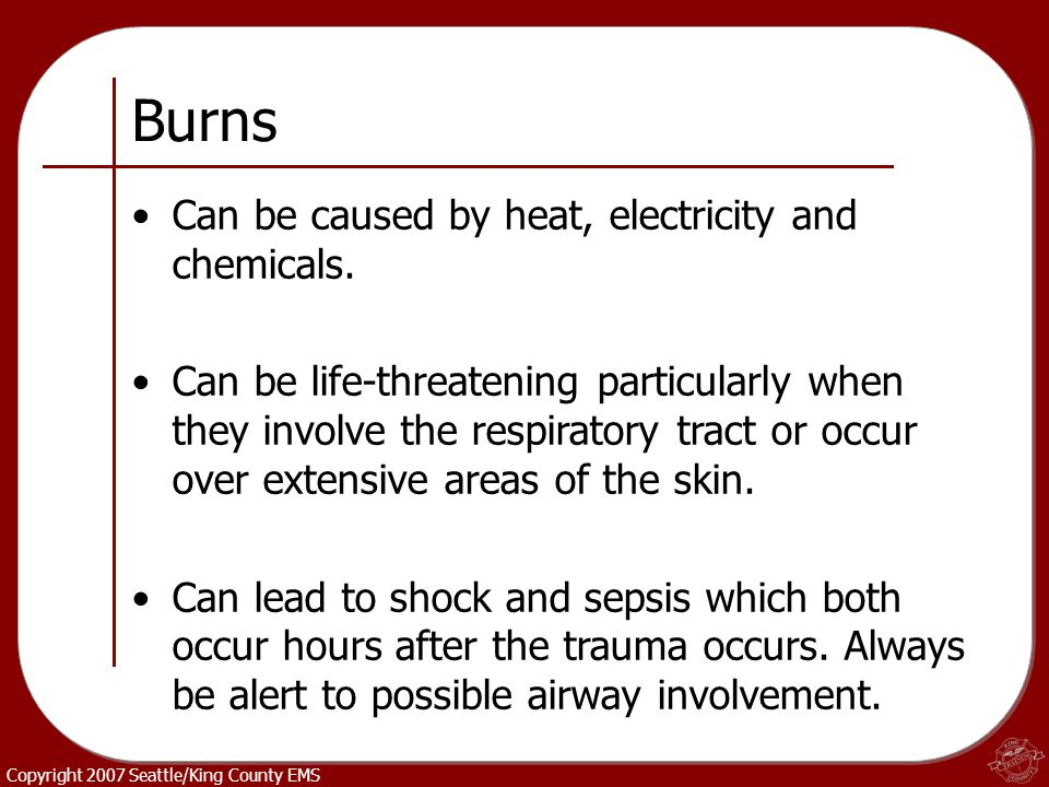 Burns Can be caused by heat, electricity and chemicals.
