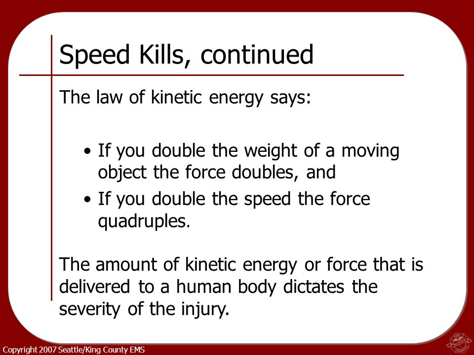 Speed Kills, continued The law of kinetic energy says: