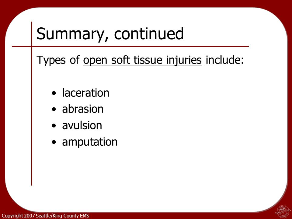 Summary, continued Types of open soft tissue injuries include: