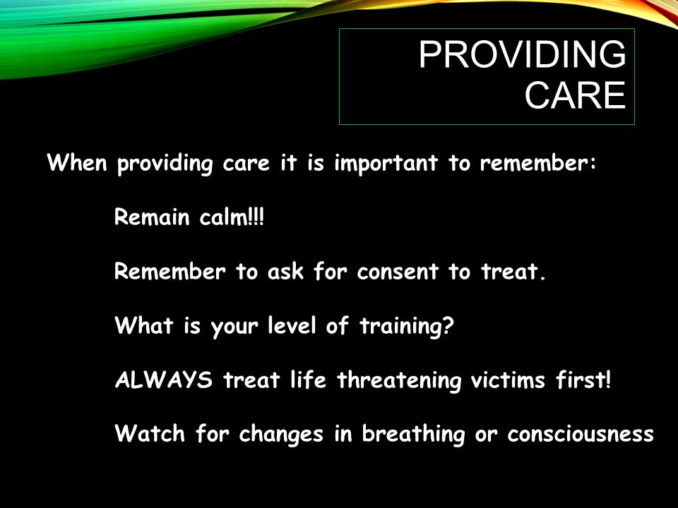 Providing Care When providing care it is important to remember: