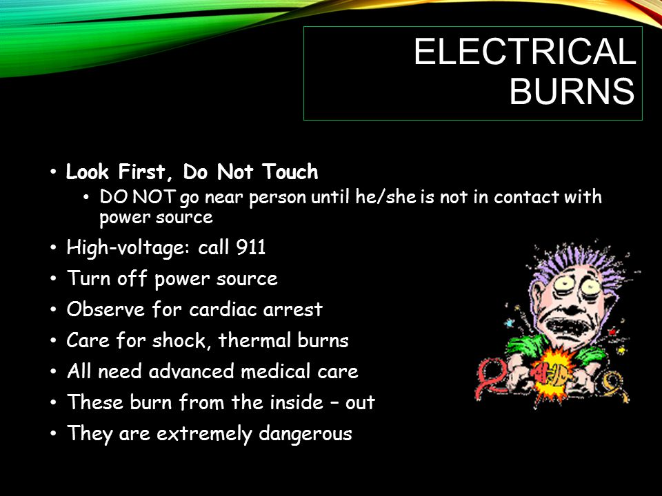 Electrical Burns Look First, Do Not Touch High-voltage: call 911