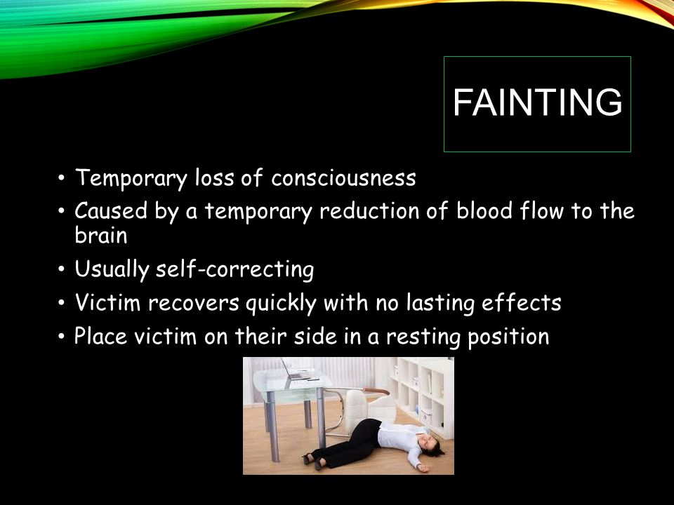 Fainting Temporary loss of consciousness