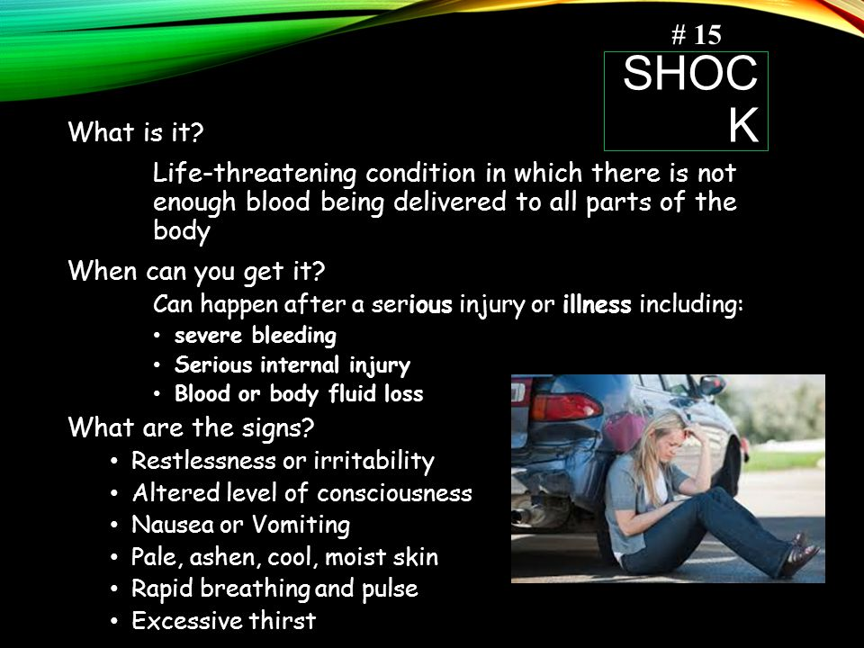 # 15 Shock. What is it Life-threatening condition in which there is not enough blood being delivered to all parts of the body.