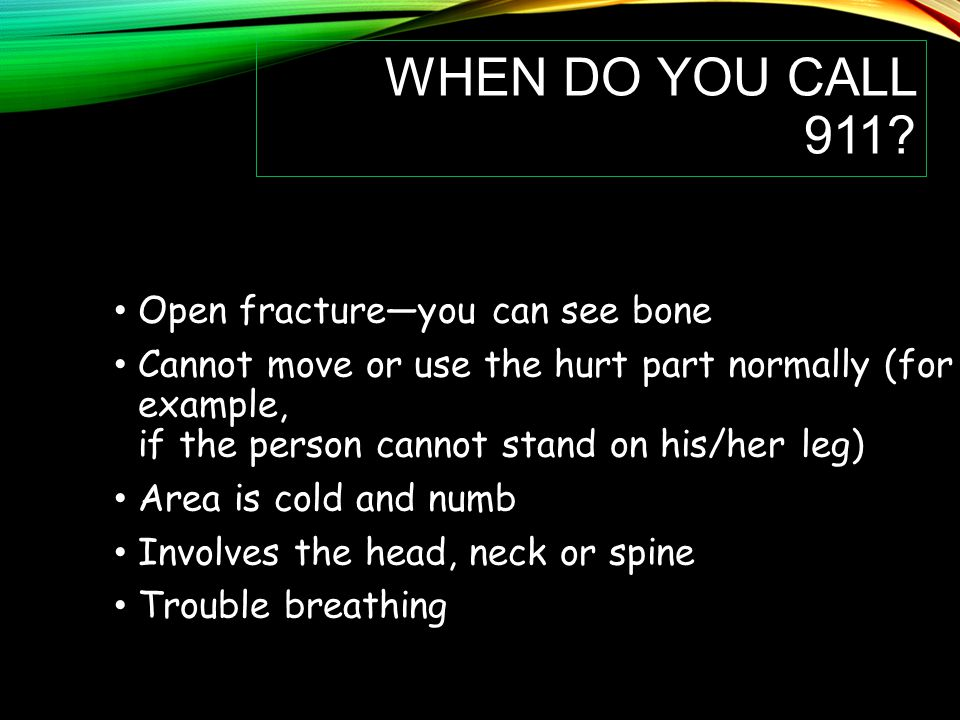 When do you call 911 Open fracture—you can see bone