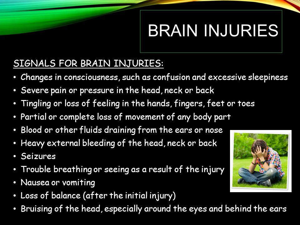 Brain injuries SIGNALS FOR BRAIN INJURIES: