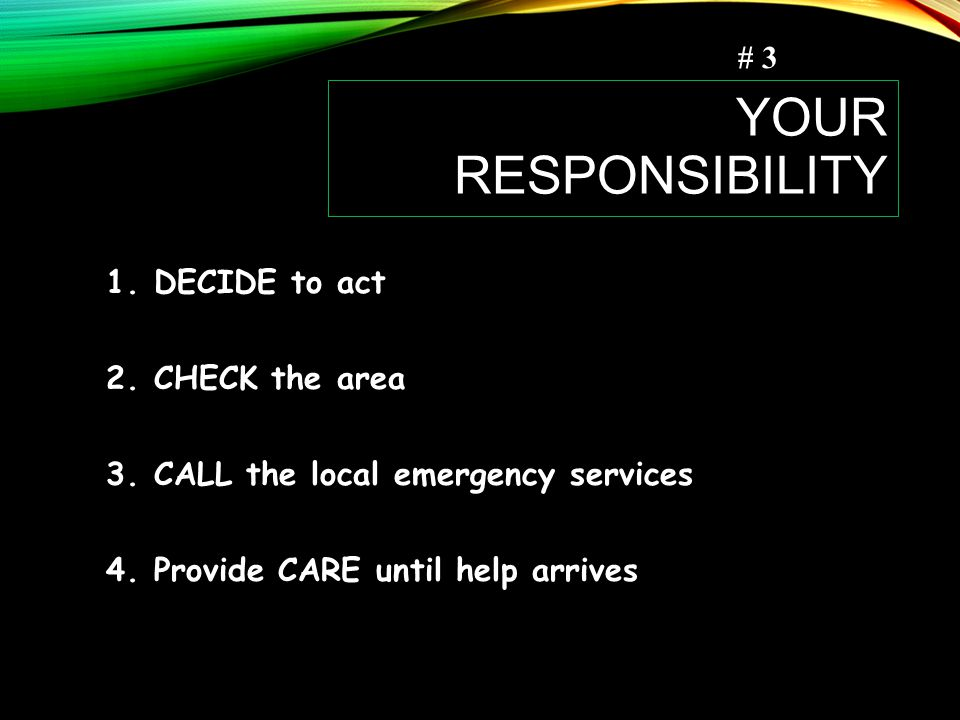 Your Responsibility # 3 DECIDE to act CHECK the area