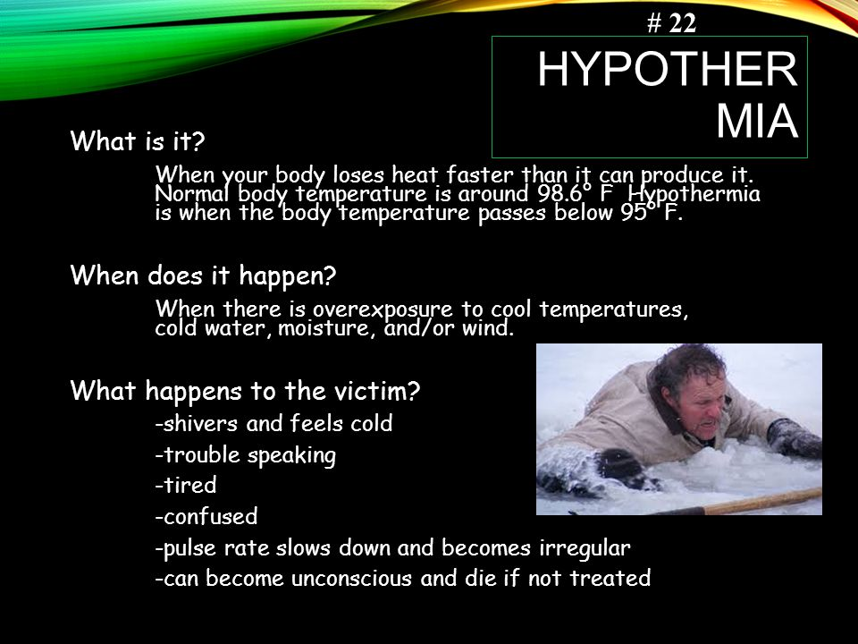 Hypothermia # 22 What is it When does it happen