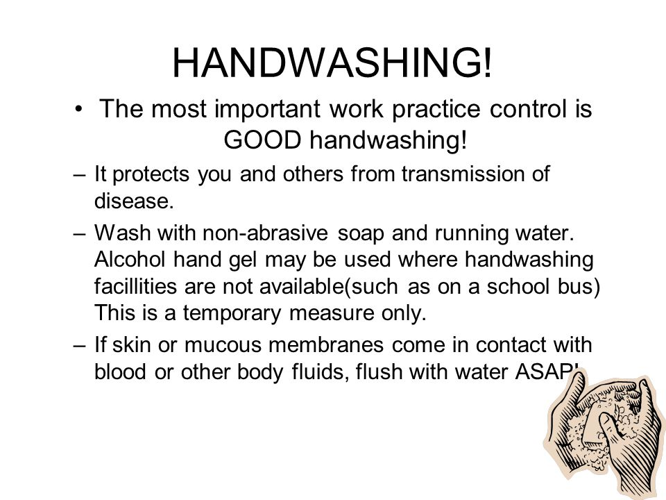 The most important work practice control is GOOD handwashing!