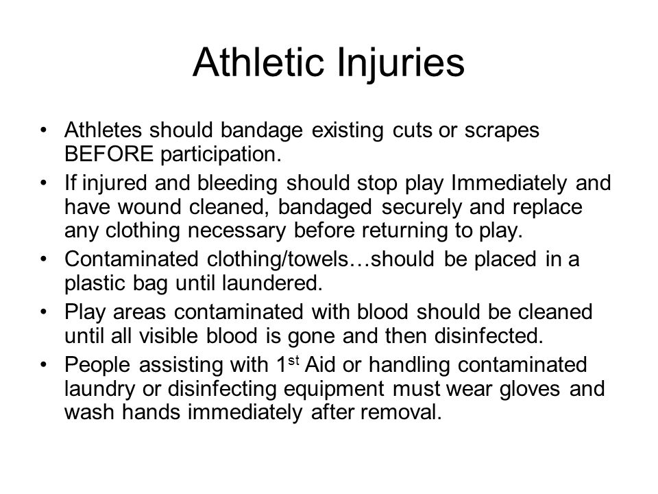 Athletic Injuries Athletes should bandage existing cuts or scrapes BEFORE participation.