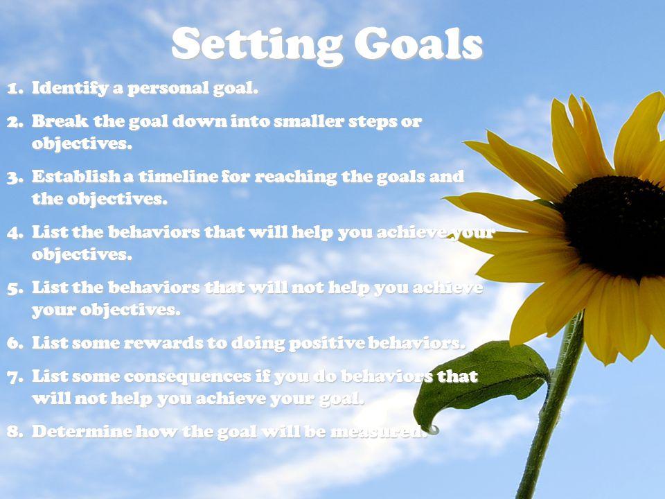 Setting Goals Identify a personal goal.