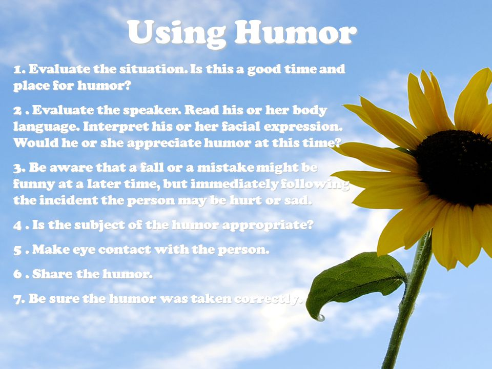 Using Humor 1. Evaluate the situation. Is this a good time and place for humor