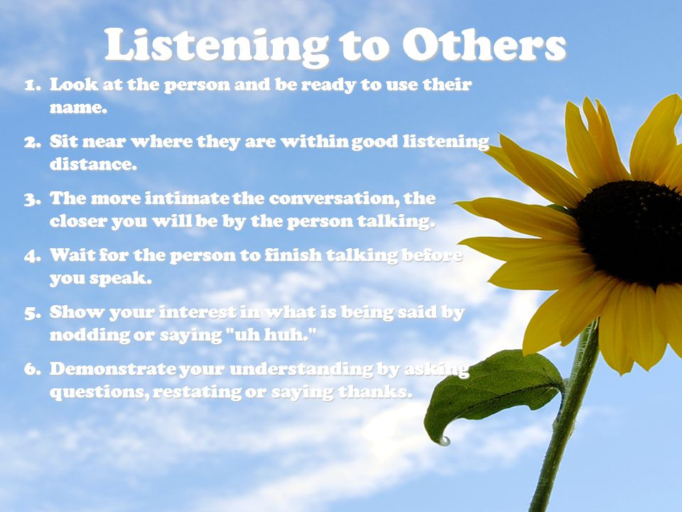 Listening to Others Look at the person and be ready to use their name.