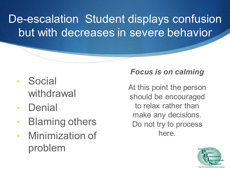 De-escalation Intervention is focused on removing excess attention