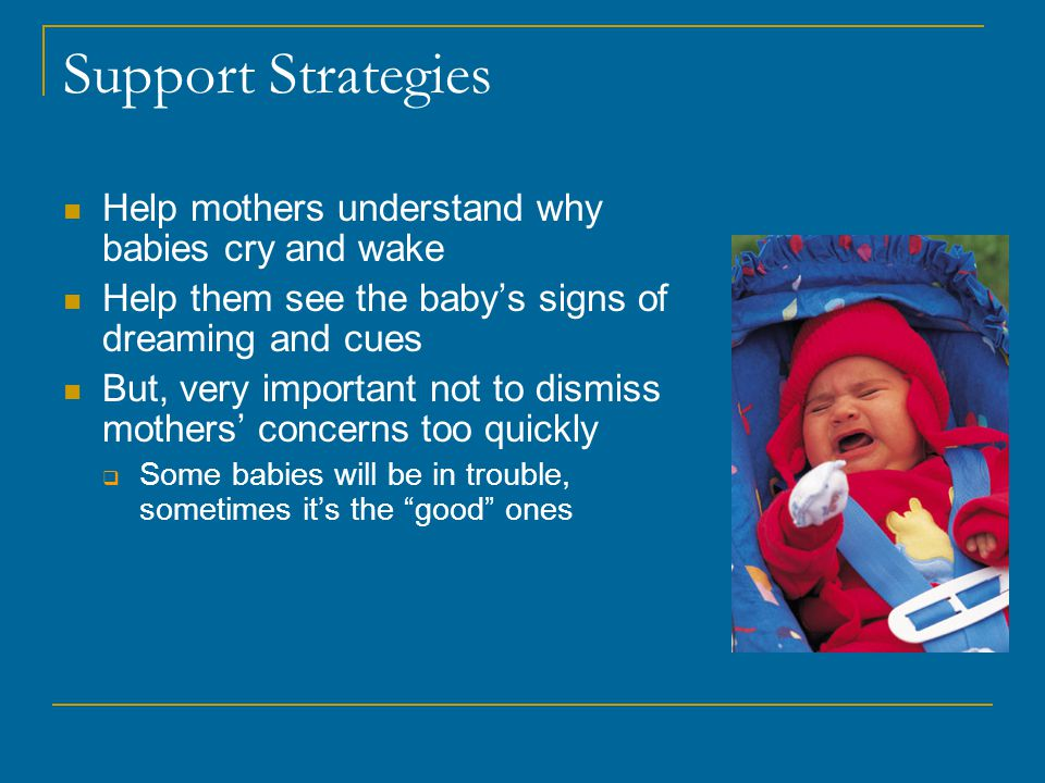 Support Strategies Help mothers understand why babies cry and wake