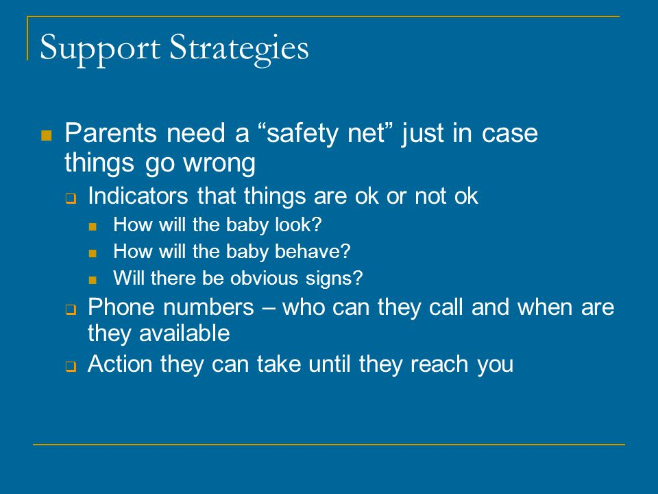 Support Strategies Parents need a safety net just in case things go wrong. Indicators that things are ok or not ok.