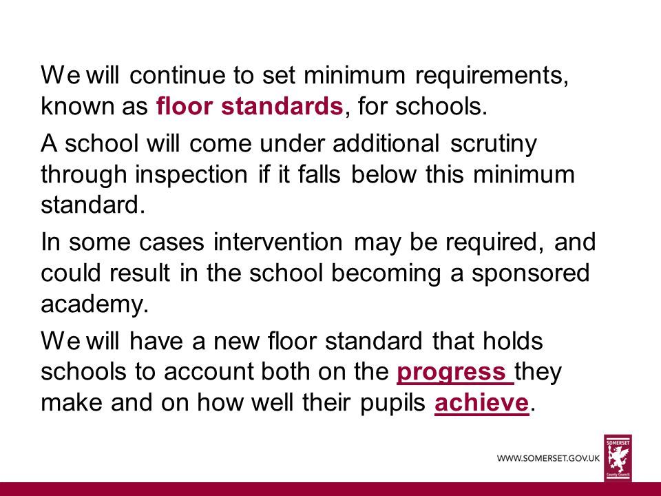 We will continue to set minimum requirements, known as floor standards, for schools.