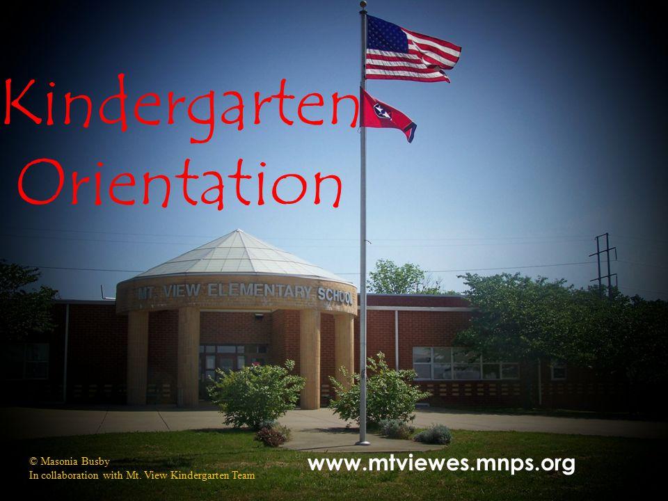 Kindergarten Orientation www.mtviewes.mnps.org © Masonia Busby