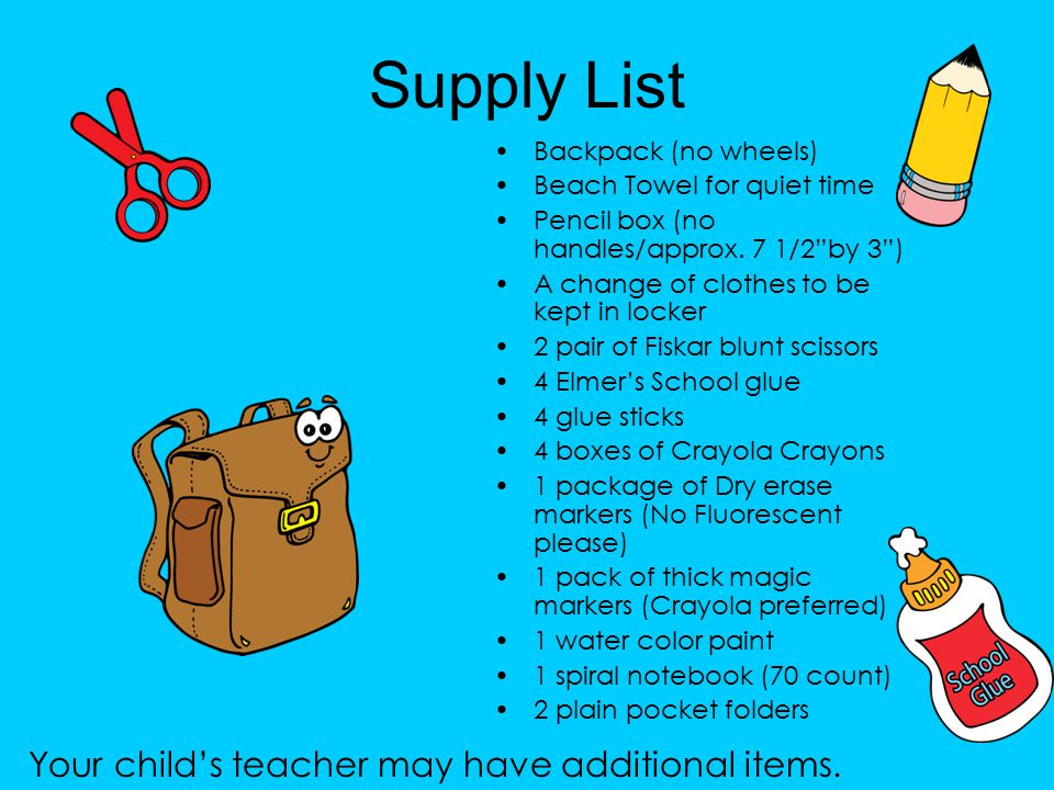 Supply List Your child's teacher may have additional items.