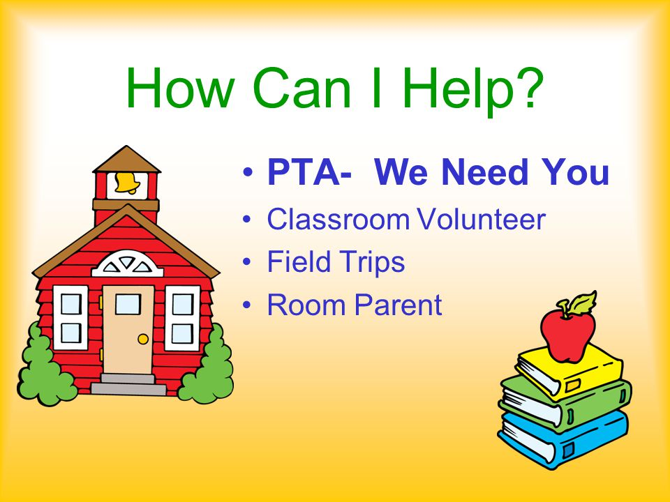 How Can I Help PTA- We Need You Classroom Volunteer Field Trips