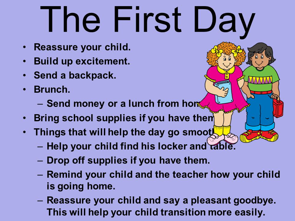 The First Day Reassure your child. Build up excitement.