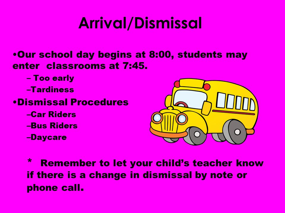 Arrival/Dismissal Our school day begins at 8:00, students may enter classrooms at 7:45. Too early.