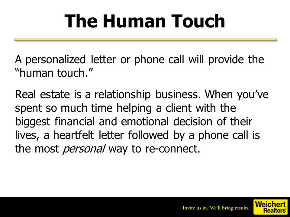 The Human Touch A personalized letter or phone call will provide the human touch.