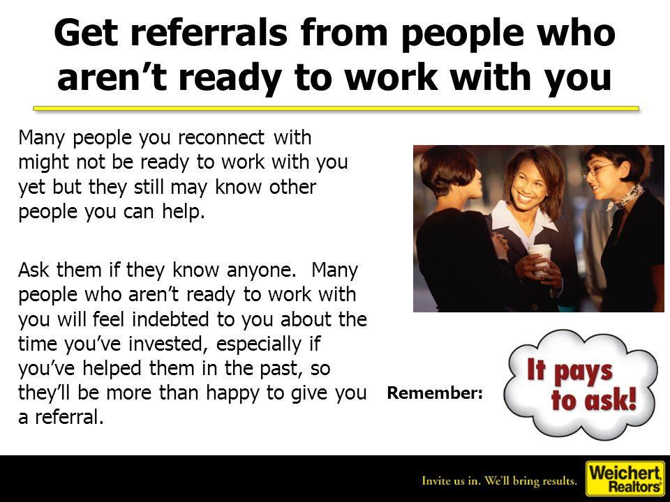 Get referrals from people who aren't ready to work with you