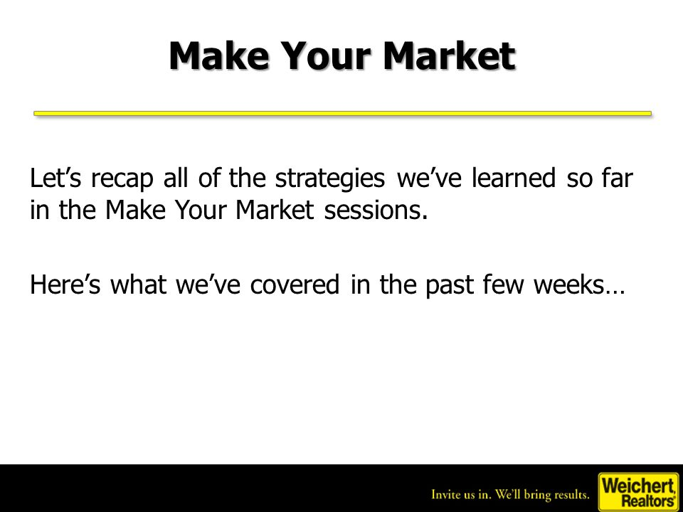 Make Your Market Let's recap all of the strategies we've learned so far in the Make Your Market sessions.