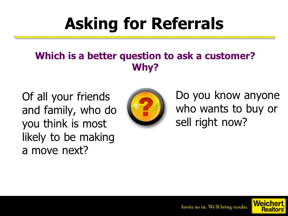 Which is a better question to ask a customer Why