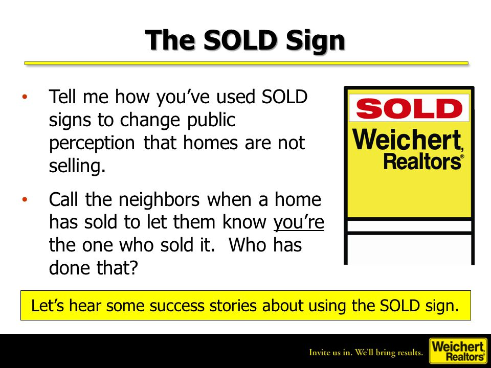 Let's hear some success stories about using the SOLD sign.