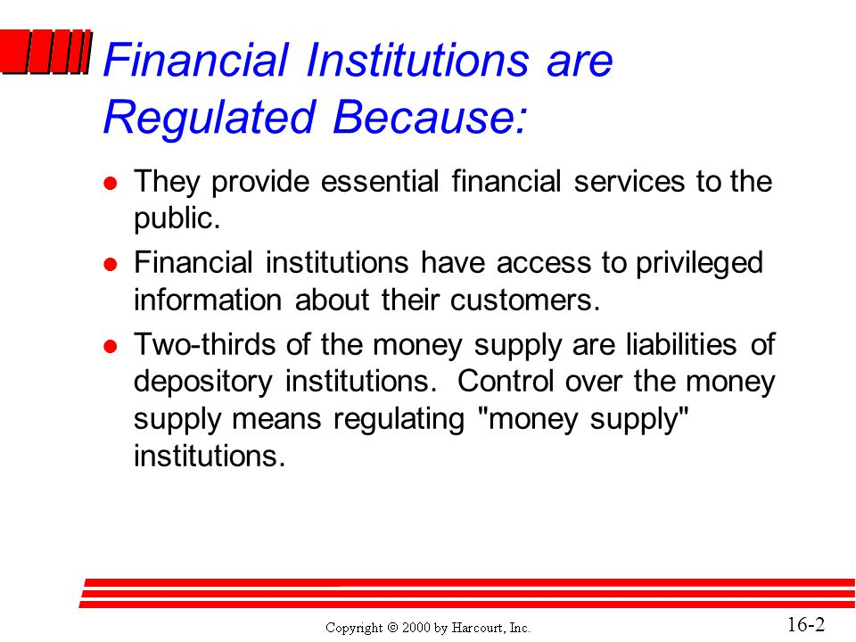 Financial Institutions are Regulated Because: