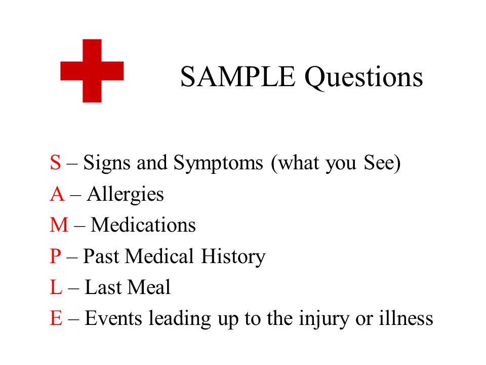 SAMPLE Questions S – Signs and Symptoms (what you See) A – Allergies