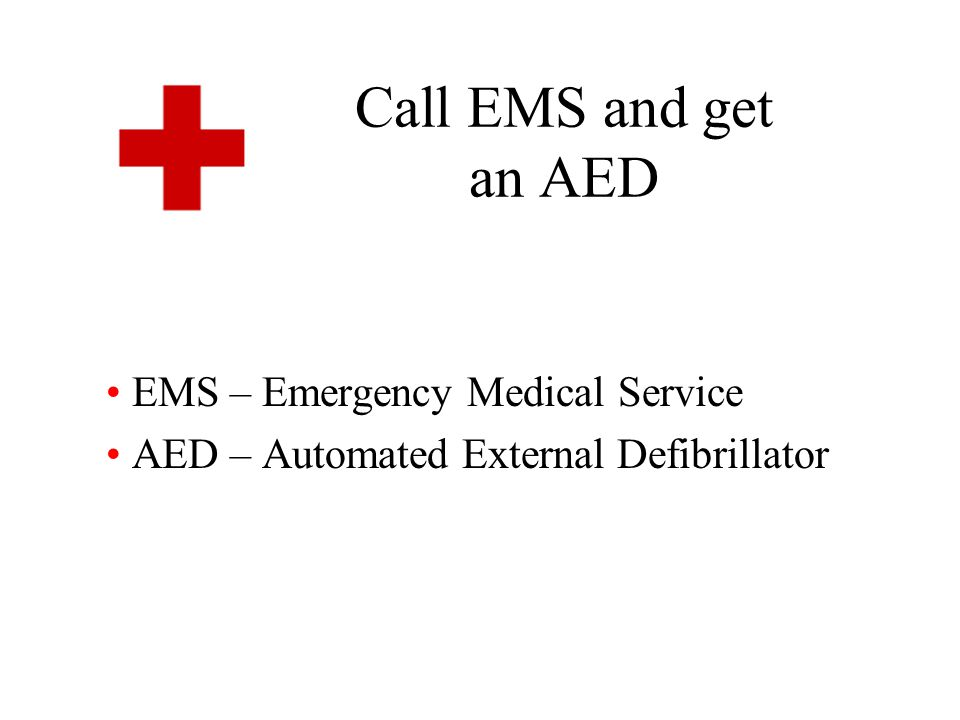 EMS – Emergency Medical Service AED – Automated External Defibrillator