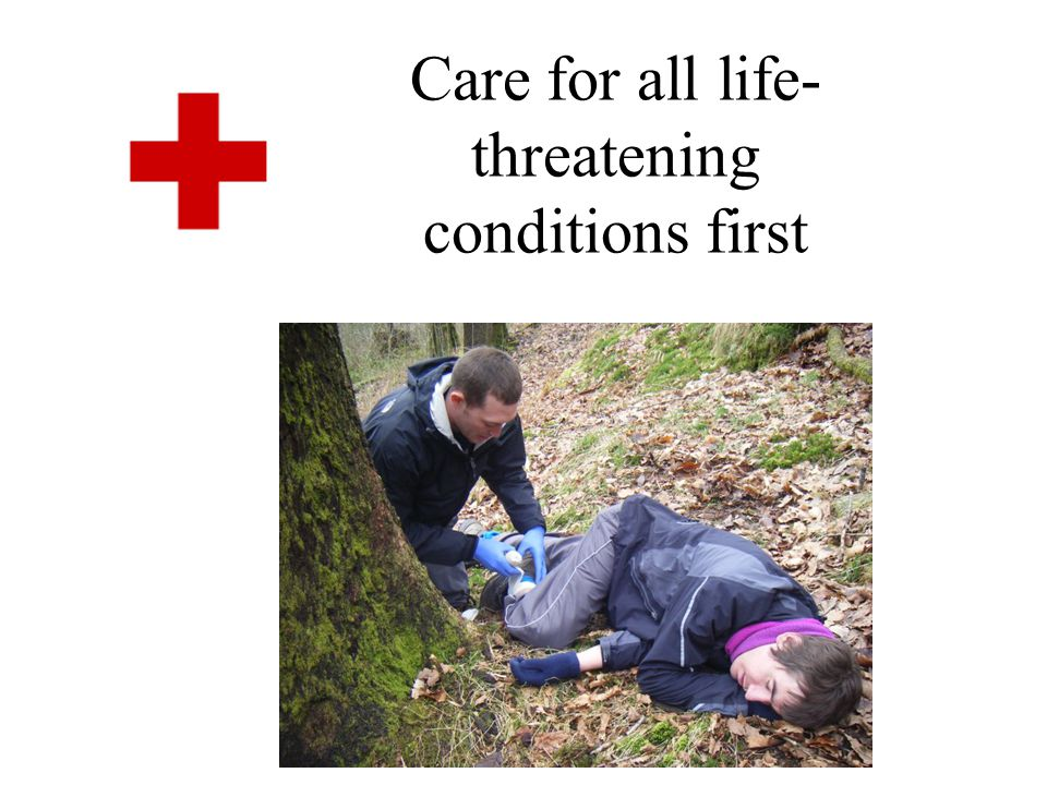 Care for all life-threatening conditions first