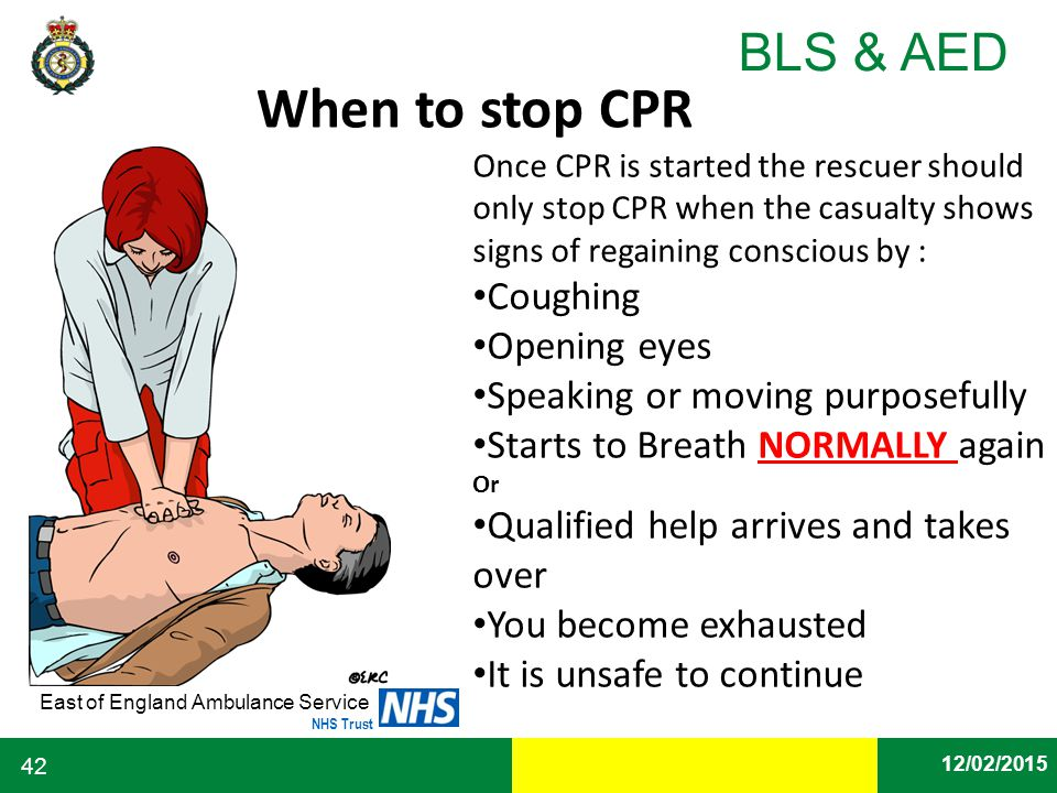 When to stop CPR Coughing Opening eyes Speaking or moving purposefully