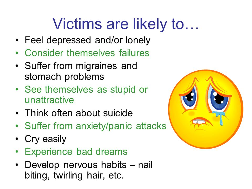 Victims are likely to… Feel depressed and/or lonely