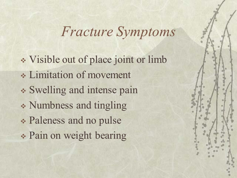 Fracture Symptoms Visible out of place joint or limb