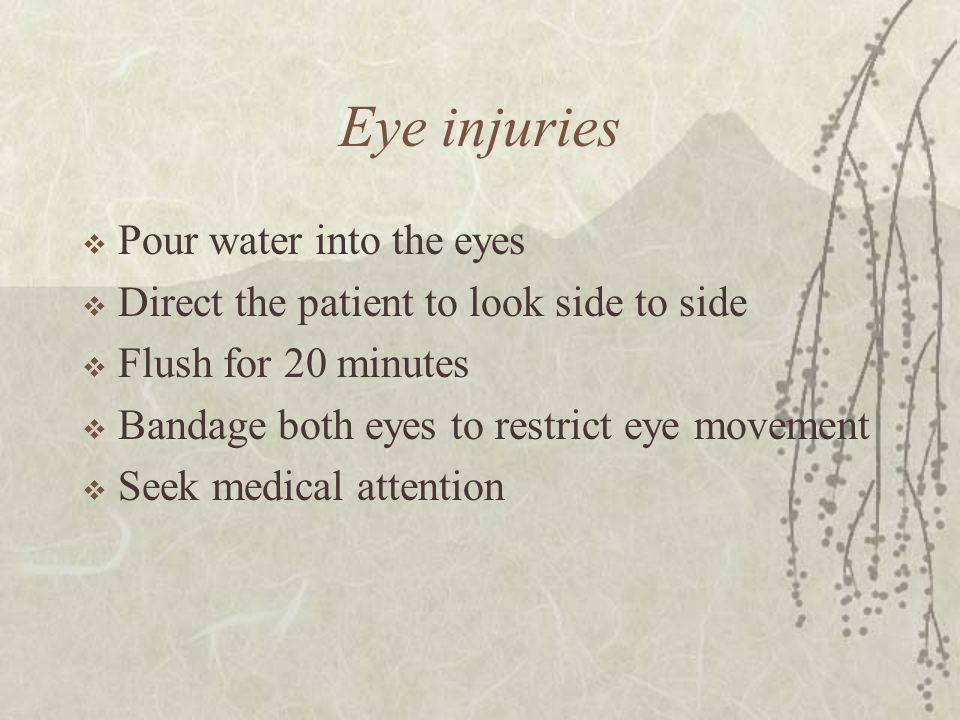 Eye injuries Pour water into the eyes
