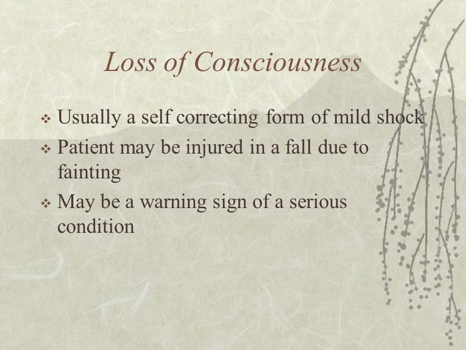Loss of Consciousness Usually a self correcting form of mild shock