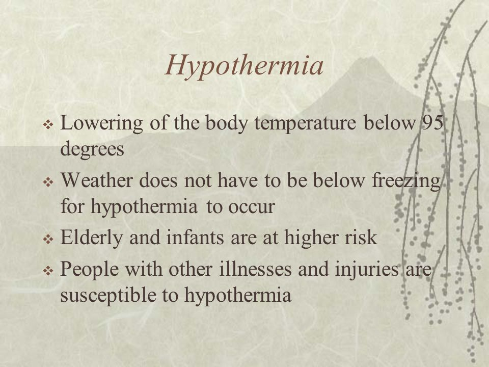 Hypothermia Lowering of the body temperature below 95 degrees