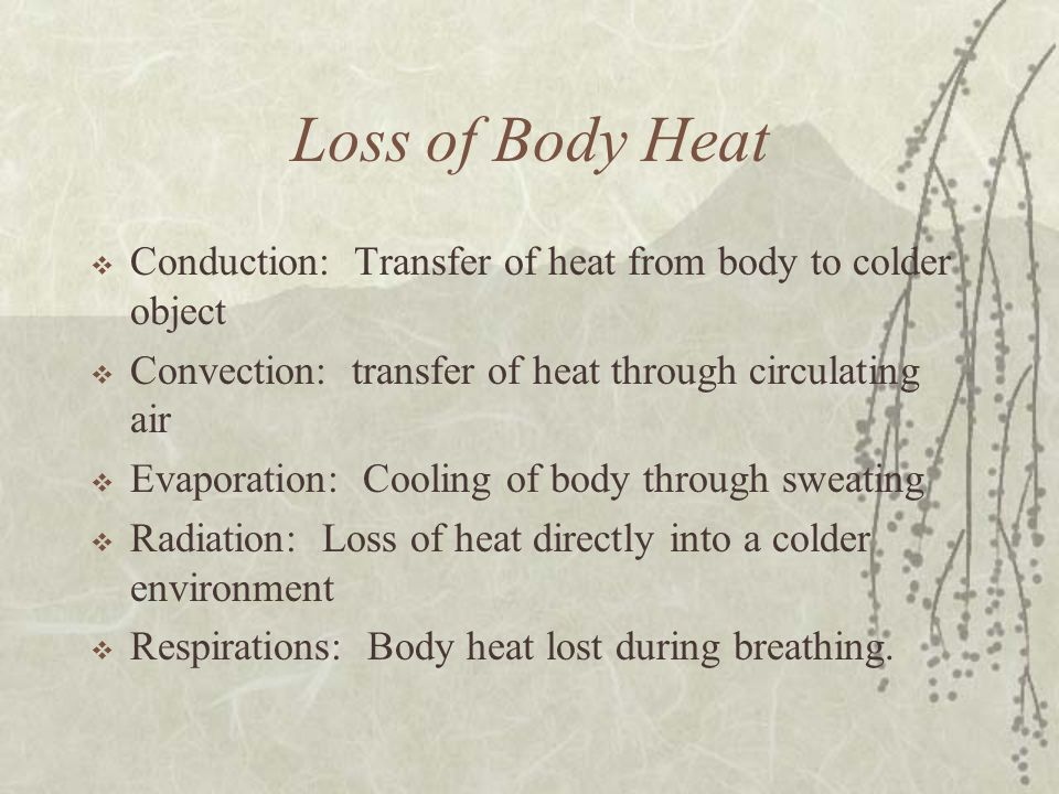 Loss of Body Heat Conduction: Transfer of heat from body to colder object. Convection: transfer of heat through circulating air.