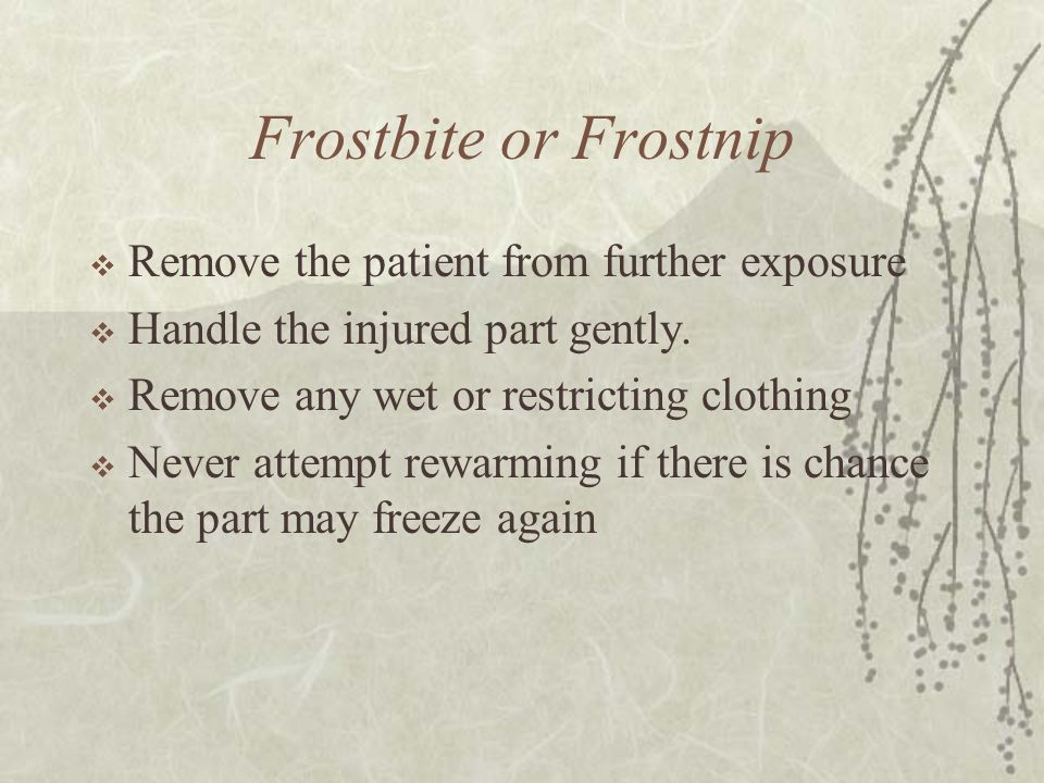 Frostbite or Frostnip Remove the patient from further exposure