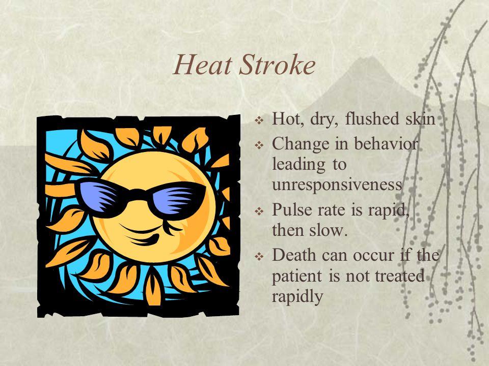 Heat Stroke Hot, dry, flushed skin