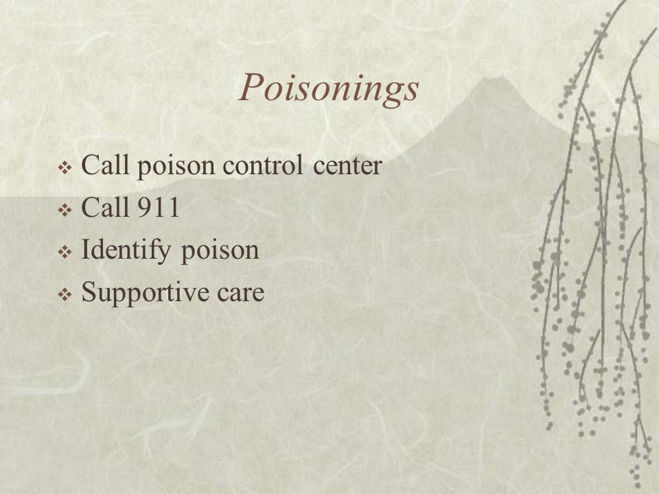 Poisonings Call poison control center Call 911 Identify poison