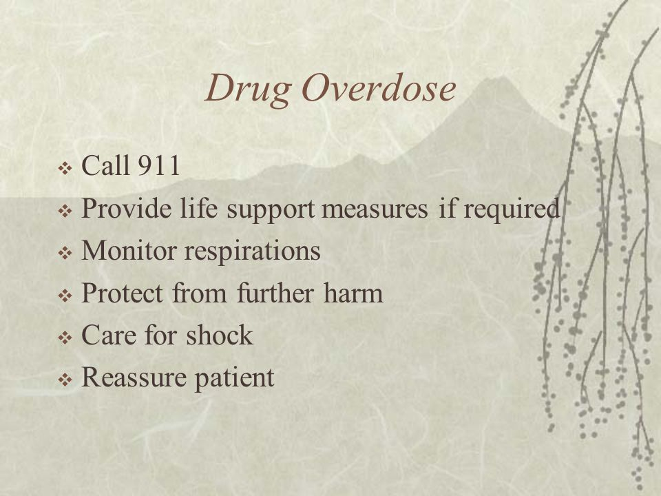 Drug Overdose Call 911 Provide life support measures if required
