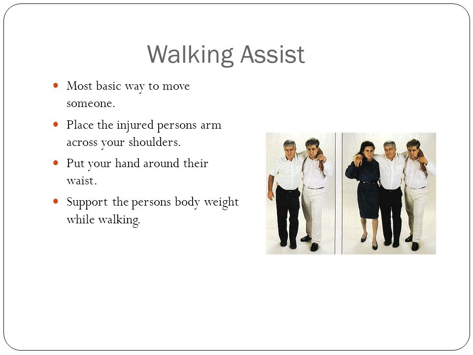 Walking Assist Most basic way to move someone.